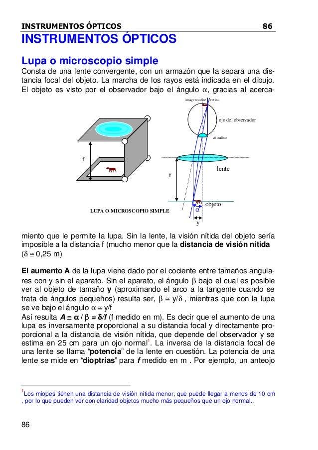 INSTRUMENTOS ÓPTICOS 86 86 INSTRUMENTOS ÓPTICOS Lupa o microscopio simple Consta de una lente convergente, con un armazón ...