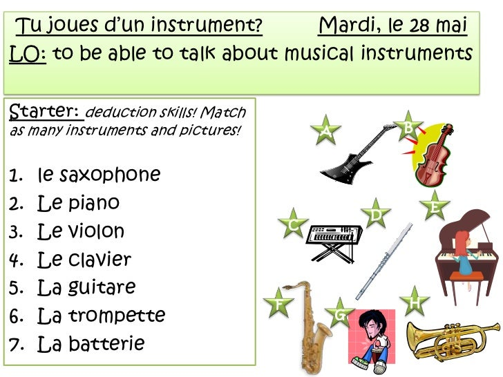 Tujoues d'un instrument?Mardi, le 28 mai<br />LO: to be able to talk about musical instruments<br />Starter: deduction ski...
