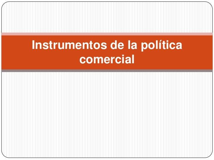 Instrumentos de la política        comercial
