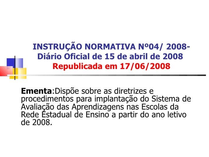 INSTRUÇÃO NORMATIVA Nº04/ 2008- Diário Oficial de 15 de abril de 2008   Republicada em 17/06/2008 Ementa :Dispõe sobre as ...