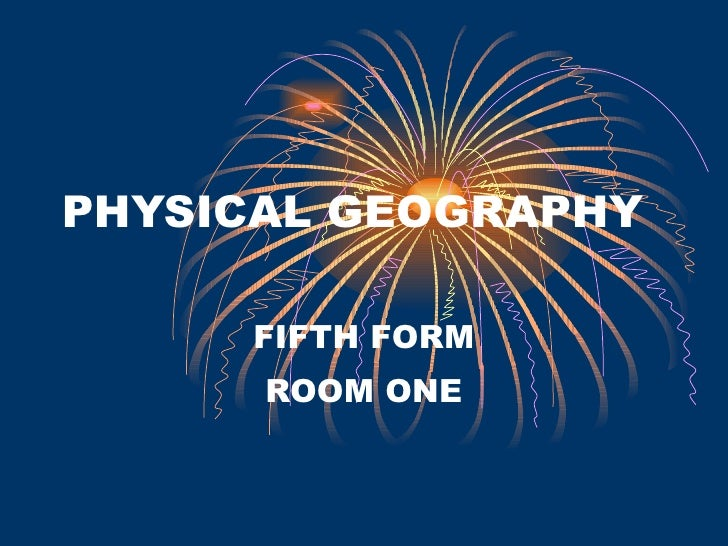PHYSICAL GEOGRAPHY FIFTH FORM ROOM ONE