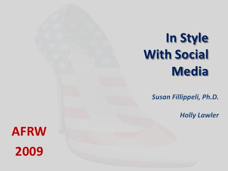 In Style With Social Media<br />Susan Fillippeli, Ph.D.<br />Holly Lawler<br />AFRW<br />2009 <br />