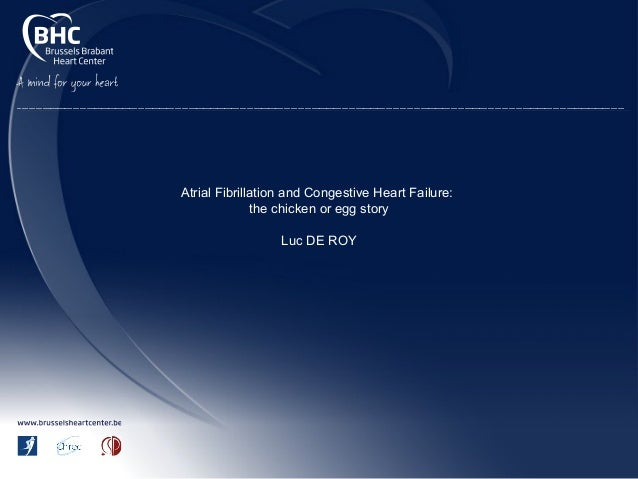 Atrial Fibrillation and Congestive Heart Failure: the chicken or egg story Luc DE ROY