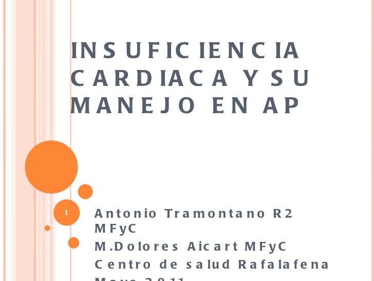 INSUFICIENCIA CARDIACA Y SU MANEJO EN AP Antonio Tramontano R2 MFyC M.Dolores Aicart MFyC Centro de salud Rafalafena Mayo ...