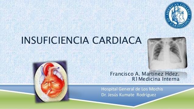 INSUFICIENCIA CARDIACA                  Francisco A. Martínez Hdez.                          R1Medicina Interna           ...