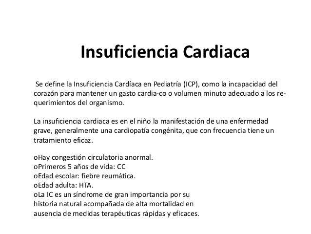 Insuficiencia Cardiaca Se define la Insuficiencia Cardíaca en Pediatría (ICP), como la incapacidad delcorazón para mantene...