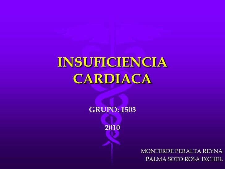 INSUFICIENCIA CARDIACA<br />GRUPO: 1503<br />2010<br />MONTERDE PERALTA REYNA<br />PALMA SOTO ROSA IXCHEL<br />