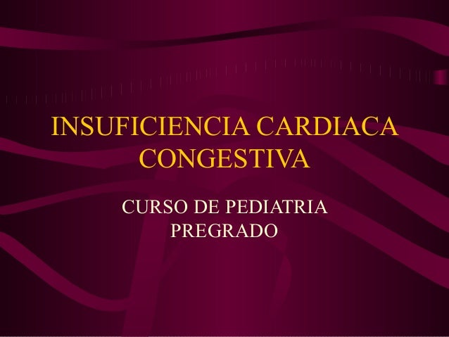 INSUFICIENCIA CARDIACA      CONGESTIVA    CURSO DE PEDIATRIA        PREGRADO
