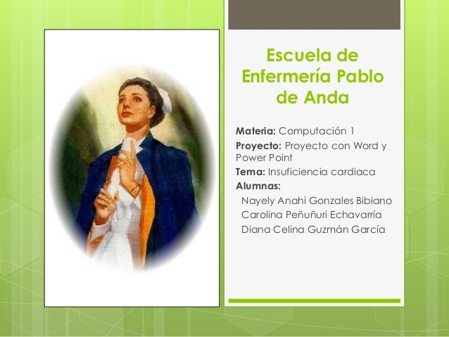 Escuela de Enfermería Pablo de Anda Materia: Computación 1 Proyecto: Proyecto con Word y Power Point Tema: Insuficiencia c...