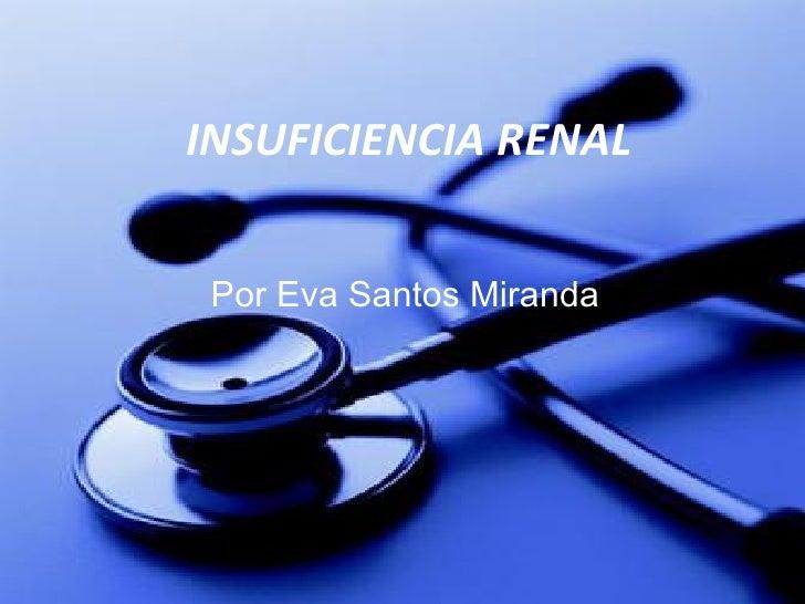 INSUFICIENCIA RENAL Por Eva Santos Miranda