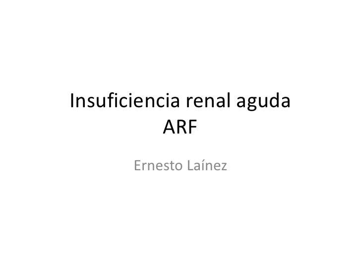 Insuficiencia renal aguda           ARF       Ernesto Laínez