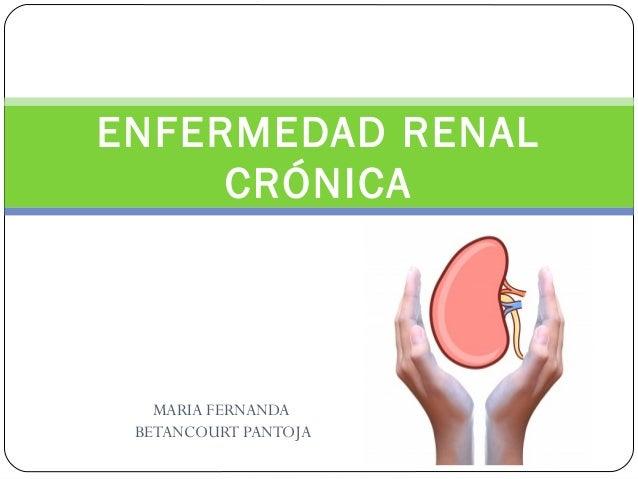ENFERMEDAD RENAL  CRÓNICA  MARIA FERNANDA  BETANCOURT PANTOJA