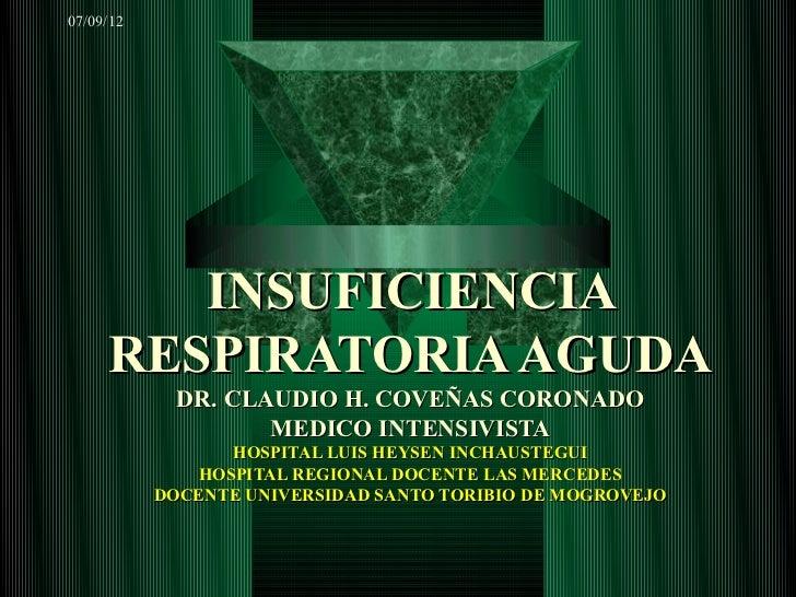 07/09/12        INSUFICIENCIA     RESPIRATORIA AGUDA             DR. CLAUDIO H. COVEÑAS CORONADO                    MEDICO...
