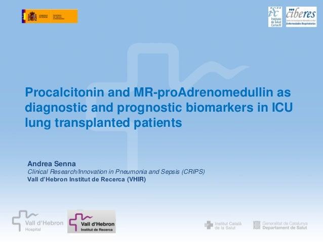 Procalcitonin and MR-proAdrenomedullin asdiagnostic and prognostic biomarkers in ICUlung transplanted patientsAndrea Senna...