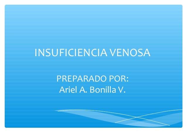 INSUFICIENCIA VENOSA   PREPARADO POR:    Ariel A. Bonilla V.