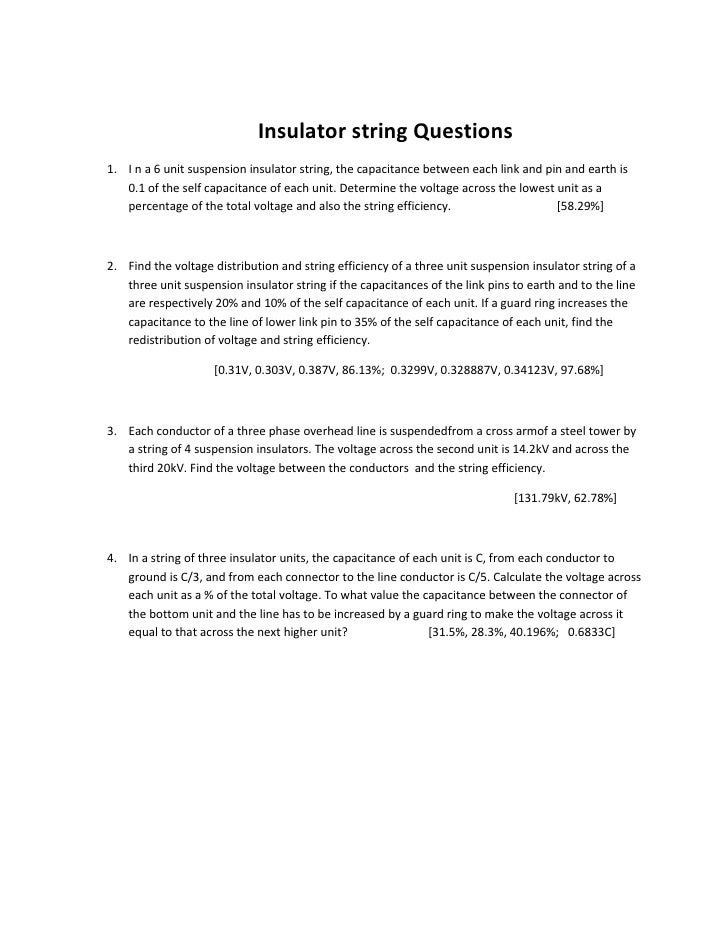 Insulator string Questions 1. I n a 6 unit suspension insulator string, the capacitance between each link and pin and eart...