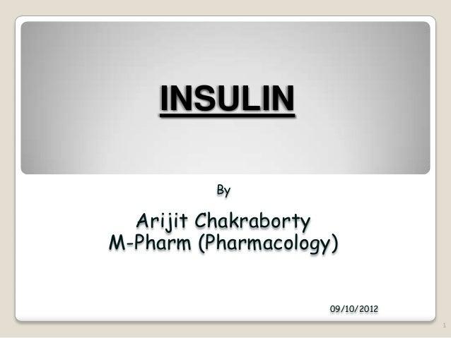 INSULIN By Arijit Chakraborty M-Pharm (Pharmacology) 09/10/2012 1