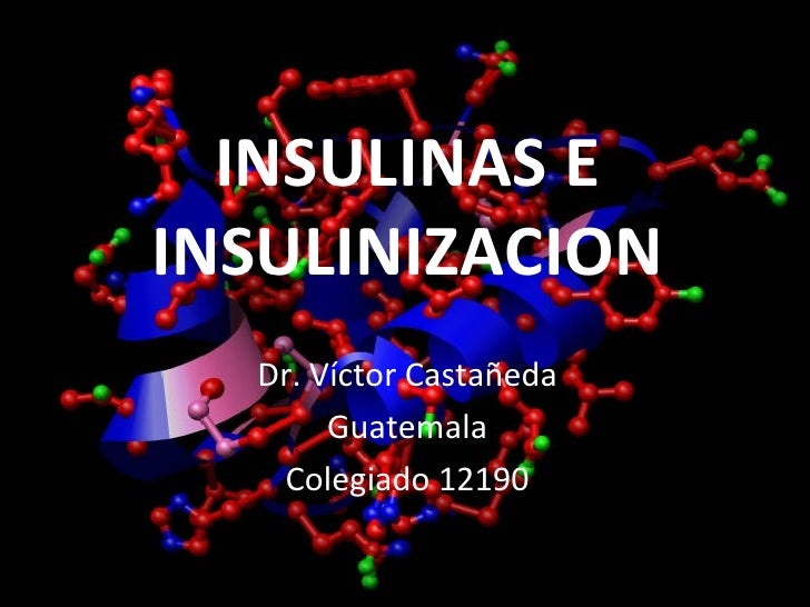 INSULINAS E INSULINIZACION Dr. Víctor Castañeda Guatemala Colegiado 12190