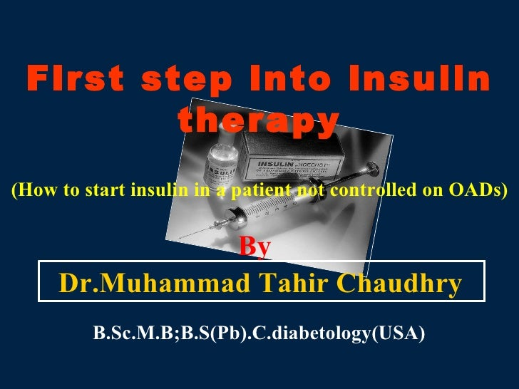 First step into insulin therapy (How to start insulin in a patient not controlled on OADs) By Dr.Muhammad Tahir Chaudhry B...