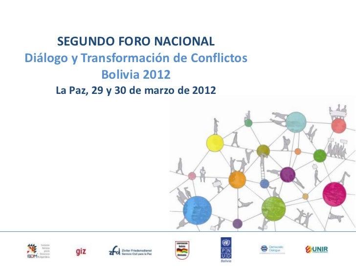 SEGUNDO FORO NACIONALDiálogo y Transformación de Conflictos             Bolivia 2012     La Paz, 29 y 30 de marzo de 2012