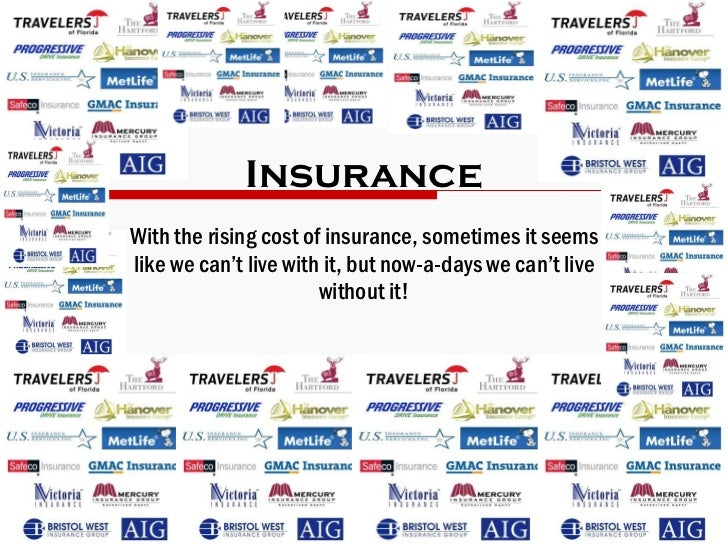Insurance With the rising cost of insurance, sometimes it seems like we can't live with it, but now-a-days we can't live w...