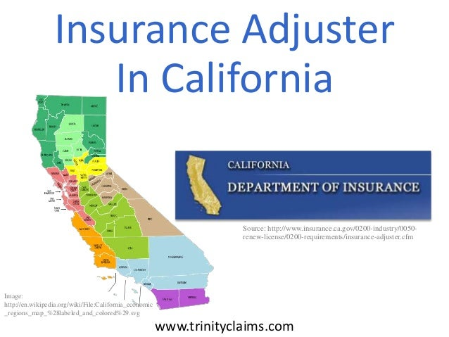 Insurance Adjuster In California  Source: http://www.insurance.ca.gov/0200-industry/0050renew-license/0200-requirements/in...