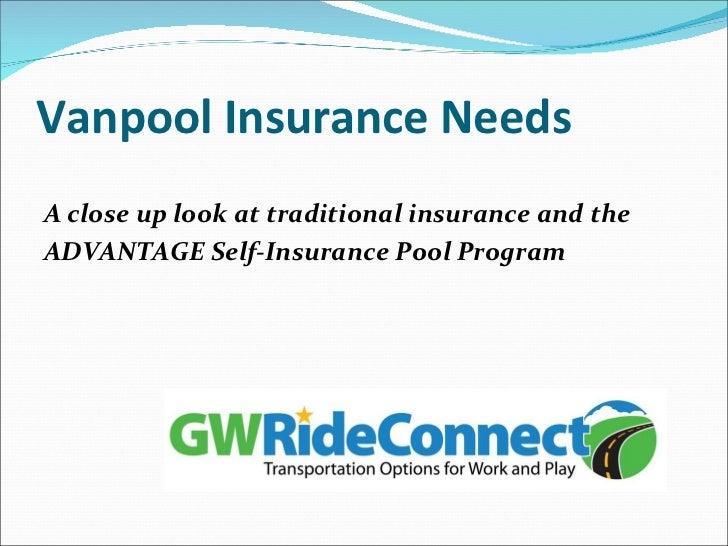 Vanpool Insurance Needs <ul><li>A close up look at traditional insurance and the  </li></ul><ul><li>ADVANTAGE Self-Insuran...