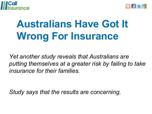 Australians Have Got It   Wrong For InsuranceYet another study reveals that Australians areputting themselves at a greater...