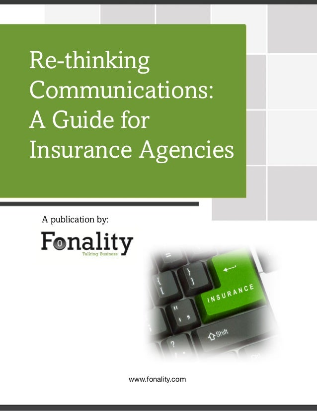Re-thinkingCommunications:A Guide forInsurance Agencies A publication by:                     www.fonality.com            ...