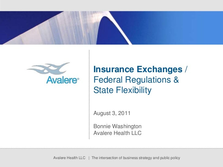 Insurance Exchanges /Federal Regulations & State Flexibility<br />August 3, 2011<br />Bonnie Washington<br />Avalere Healt...