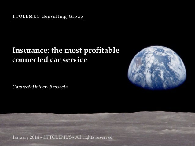 PTOLEMUS Consulting Group  Insurance: the most profitable connected car service  ConnecteDriver, Brussels,  January 2014 -...
