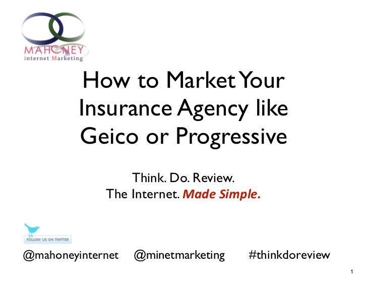 How to Market Your         Insurance Agency like         Geico or Progressive                 Think. Do. Review.          ...