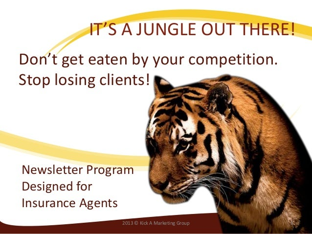 Don't get eaten by your competition.Stop losing clients!IT'S A JUNGLE OUT THERE!Newsletter ProgramDesigned forInsurance Ag...