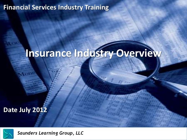 Financial Services Industry Training         Insurance Industry OverviewDate July 2012    Saunders Learning Group, LLC    ...