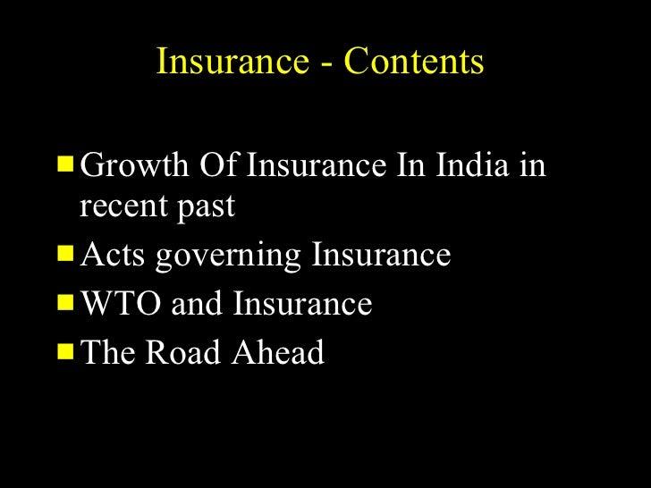 Insurance - Contents  <ul><li>Growth Of Insurance In India in recent past </li></ul><ul><li>Acts governing Insurance </li>...