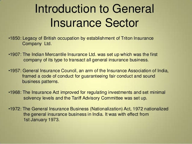 Introduction to General                 Insurance Sector•1850: Legacy of British occupation by establishment of Triton Ins...
