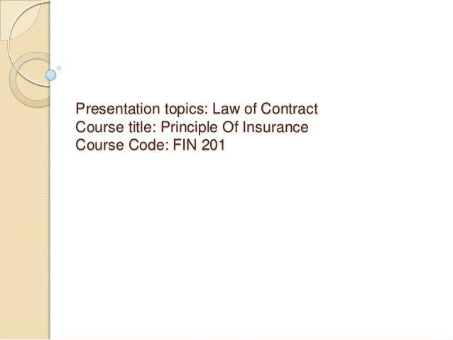 Presentation topics: Law of ContractCourse title: Principle Of InsuranceCourse Code: FIN 201