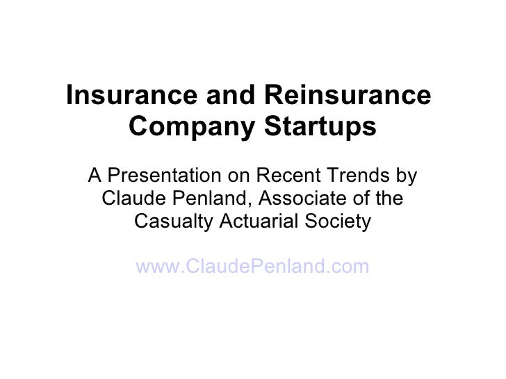 Insurance and Reinsurance  Company Startups A Presentation on Recent Trends by Claude Penland, Associate of the Casualty A...
