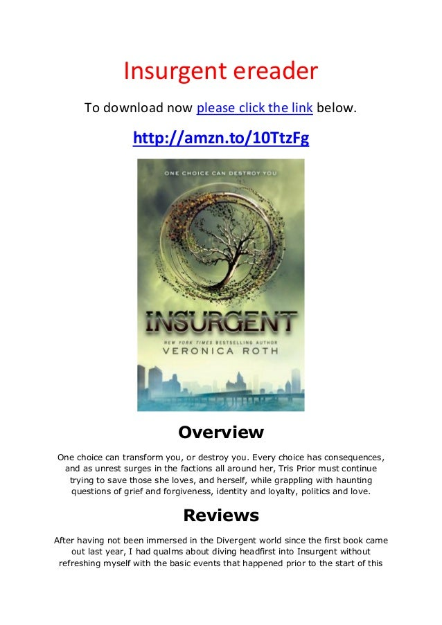 Insurgent ereaderTo download now please click the link below.http://amzn.to/10TtzFgOverviewOne choice can transform you, o...