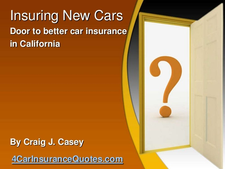 Insuring New CarsDoor to better car insurancein CaliforniaBy Craig J. Casey4CarInsuranceQuotes.com