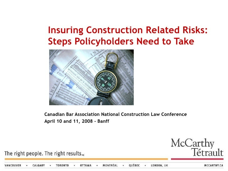 Canadian Bar Association National Construction Law Conference April 10 and 11, 2008 - Banff Insuring Construction Related ...