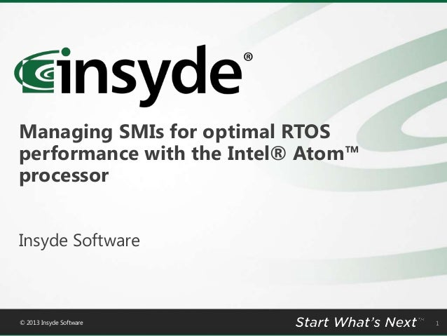 Managing SMIs for optimal RTOS performance with the Intel® Atom™ processor Insyde Software  © 2013 Insyde Software  1