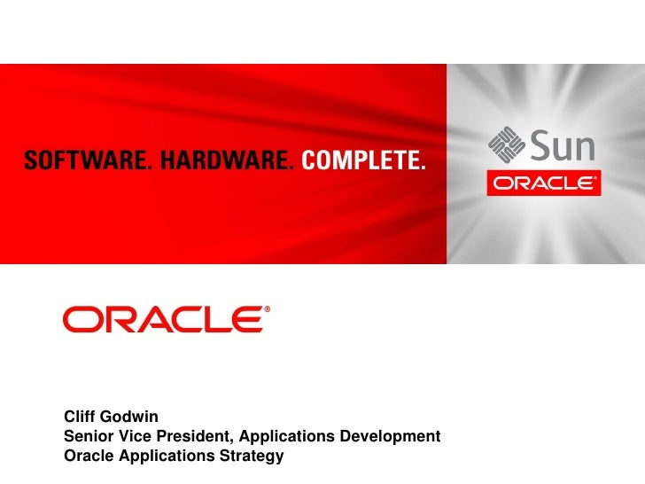 Cliff Godwin Senior Vice President, Applications Development Oracle Applications Strategy