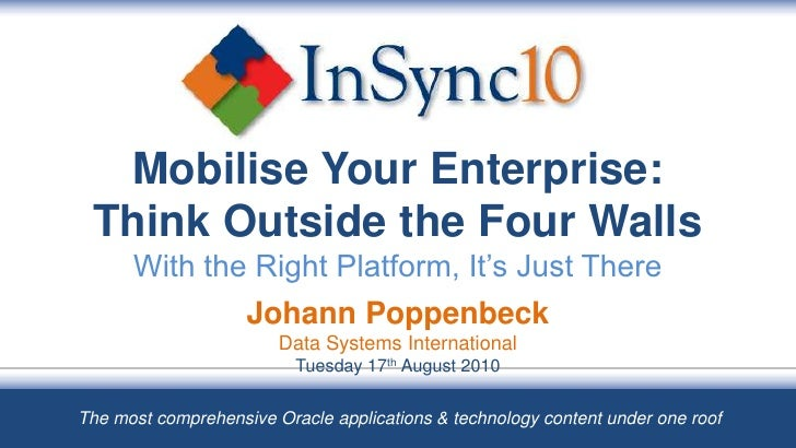 Mobilise Your Enterprise:  Think Outside the Four Walls       With the Right Platform, It's Just There                    ...