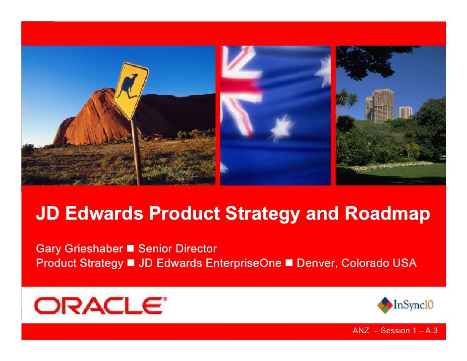 JD Edwards Product Strategy and Roadmap Gary Grieshaber    Senior Director Product Strategy   JD Edwards EnterpriseOne   D...