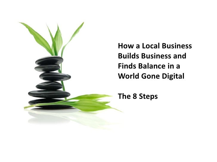 How a Local Business Builds Business andFinds Balance in a World Gone Digital<br />The 8 Steps<br />