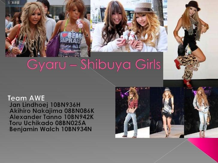 Gyaru – Shibuya Girls Team AWE Jan Lindhoej 10BN936H Akihiro Nakajima 08BN086K Alexander Tanno 10BN942K Toru Uchikado 08BN...