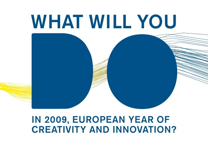 WHAT WILL YOU    in 2009, EuropEan YEar of CrEativitY and innovation?
