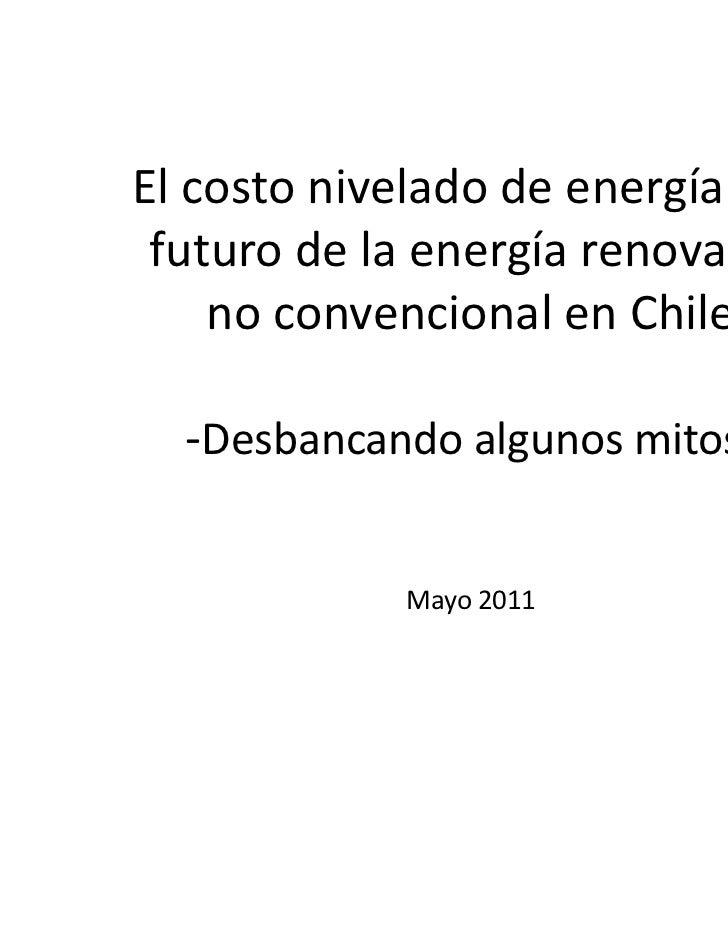 El costo nivelado de energía y el futuro de la energía renovable    no convencional en Chile  -Desbancando algunos mitos- ...