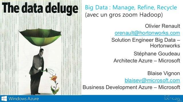 Big Data : Manage, Refine, Recycle          orenault@hortonworks.com              blaisev@microsoft.com